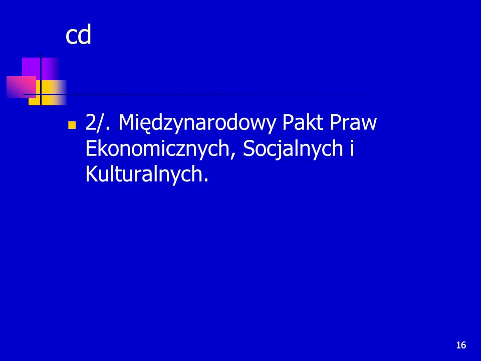 16 cd 2/. Międzynarodowy Pakt Praw Ekonomicznych, Socjalnych i Kulturalnych.
