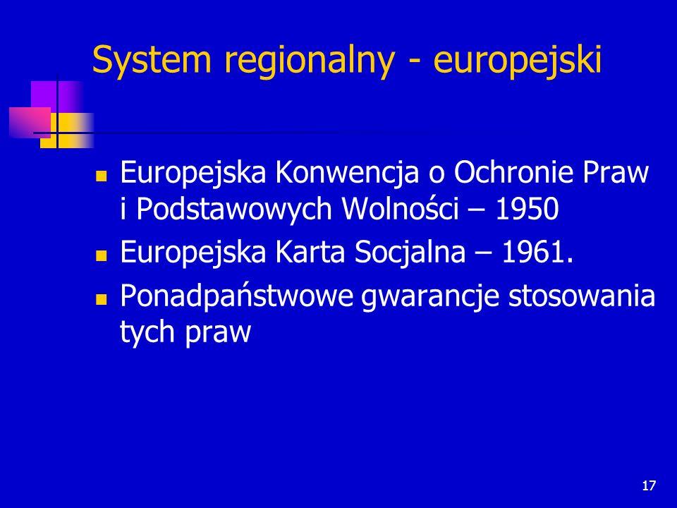 17 System regionalny - europejski Europejska Konwencja o Ochronie Praw i Podstawowych Wolności – 1950 Europejska Karta Socjalna – 1961. Ponadpaństwowe
