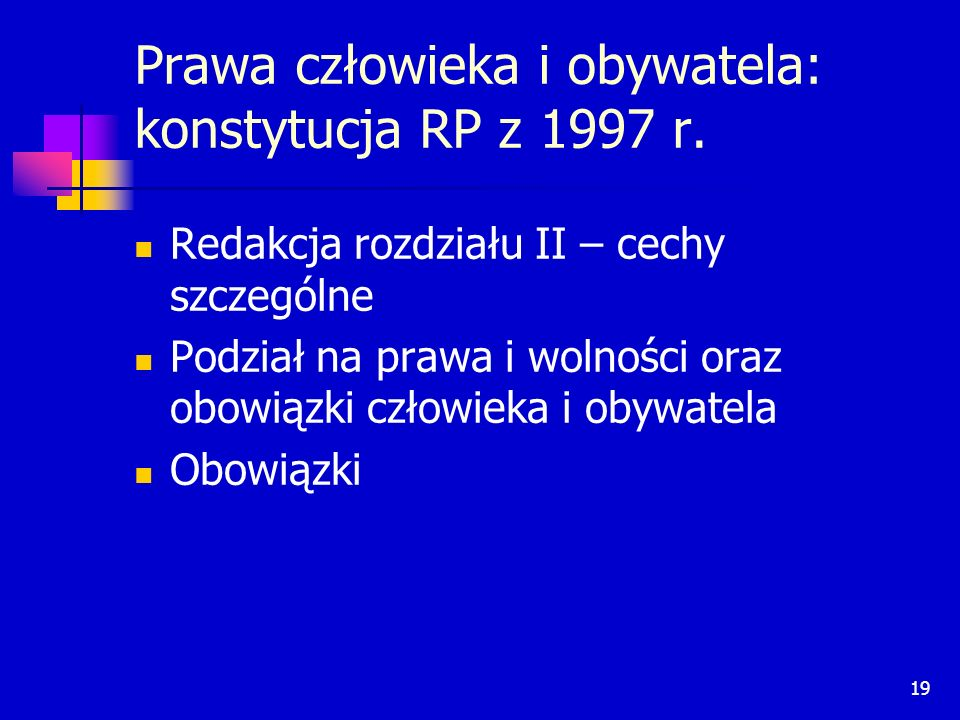 19 Prawa człowieka i obywatela: konstytucja RP z 1997 r. Redakcja rozdziału II – cechy szczególne Podział na prawa i wolności oraz obowiązki człowieka