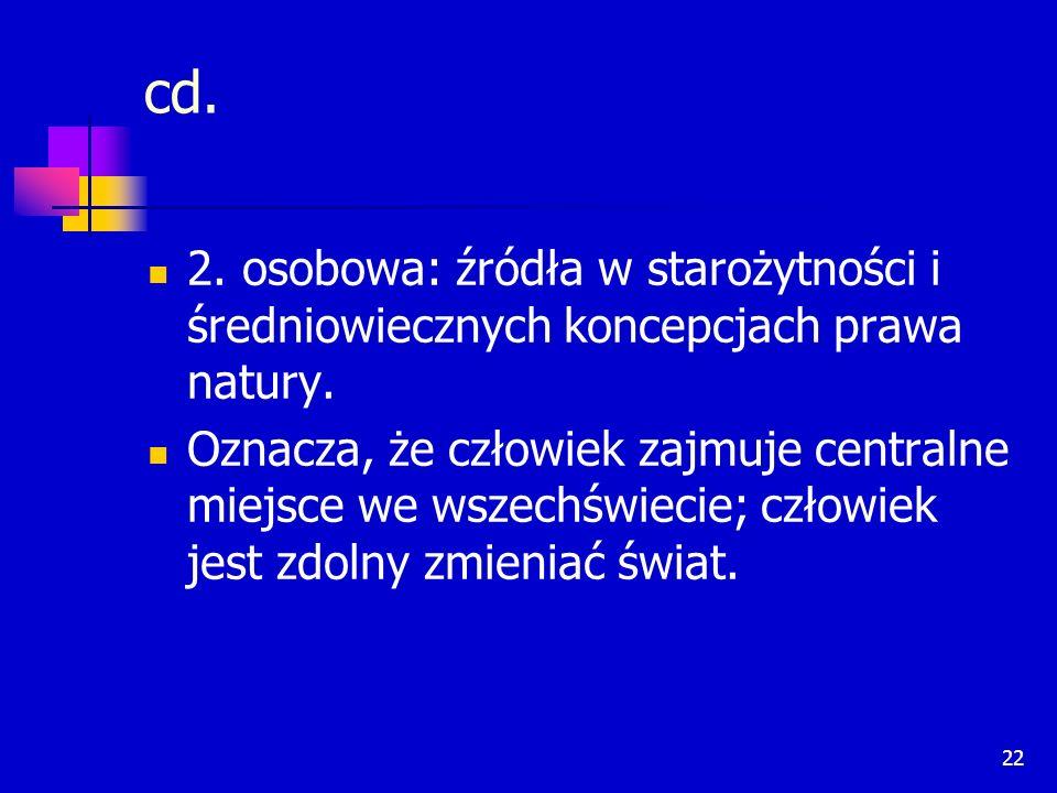 22 cd. 2. osobowa: źródła w starożytności i średniowiecznych koncepcjach prawa natury. Oznacza, że człowiek zajmuje centralne miejsce we wszechświecie