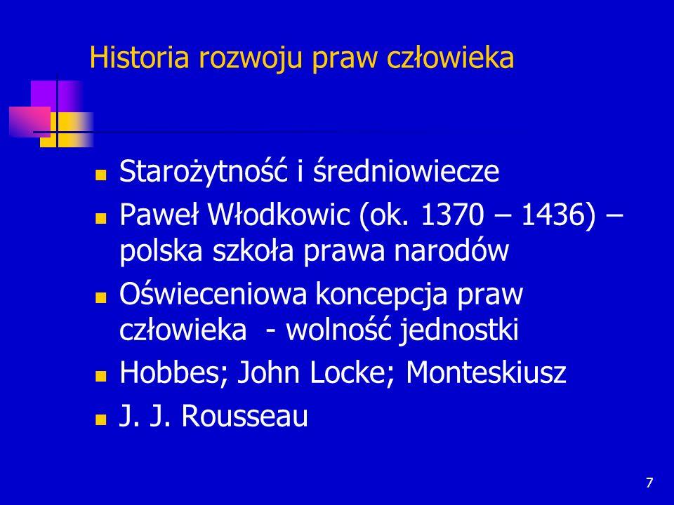 7 Historia rozwoju praw człowieka Starożytność i średniowiecze Paweł Włodkowic (ok. 1370 – 1436) – polska szkoła prawa narodów Oświeceniowa koncepcja