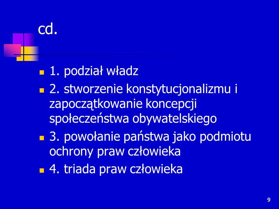 9 cd. 1. podział władz 2. stworzenie konstytucjonalizmu i zapoczątkowanie koncepcji społeczeństwa obywatelskiego 3. powołanie państwa jako podmiotu oc
