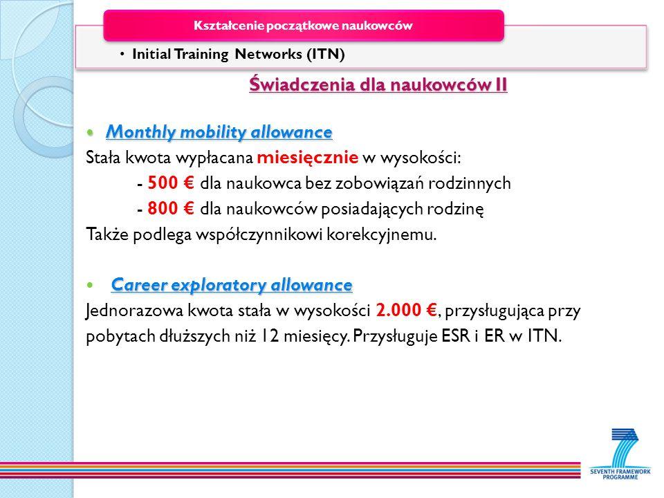 Świadczenia dla naukowców II Świadczenia dla naukowców II Monthly mobility allowance Monthly mobility allowance Stała kwota wypłacana miesięcznie w wy