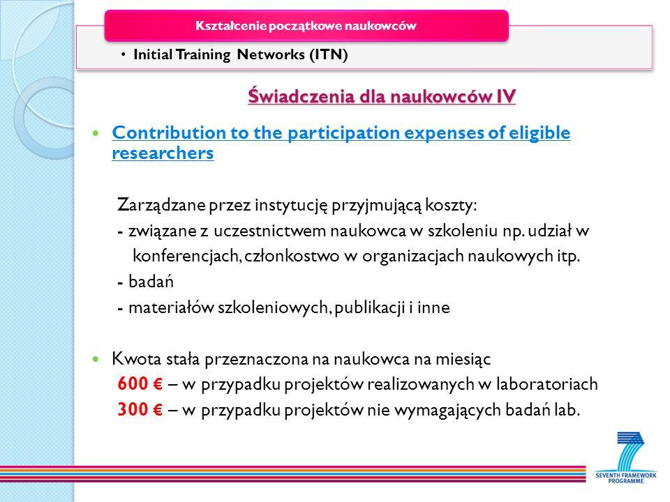 Świadczenia dla naukowców IV Świadczenia dla naukowców IV Contribution to the participation expenses of eligible researchers Zarządzane przez instytuc