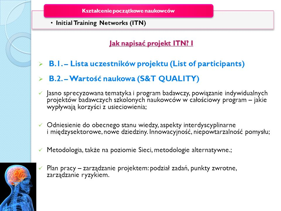 Jak napisać projekt ITN? I Jak napisać projekt ITN? I B.1. – Lista uczestników projektu (List of participants) B.2. – Wartość naukowa (S&T QUALITY) Ja