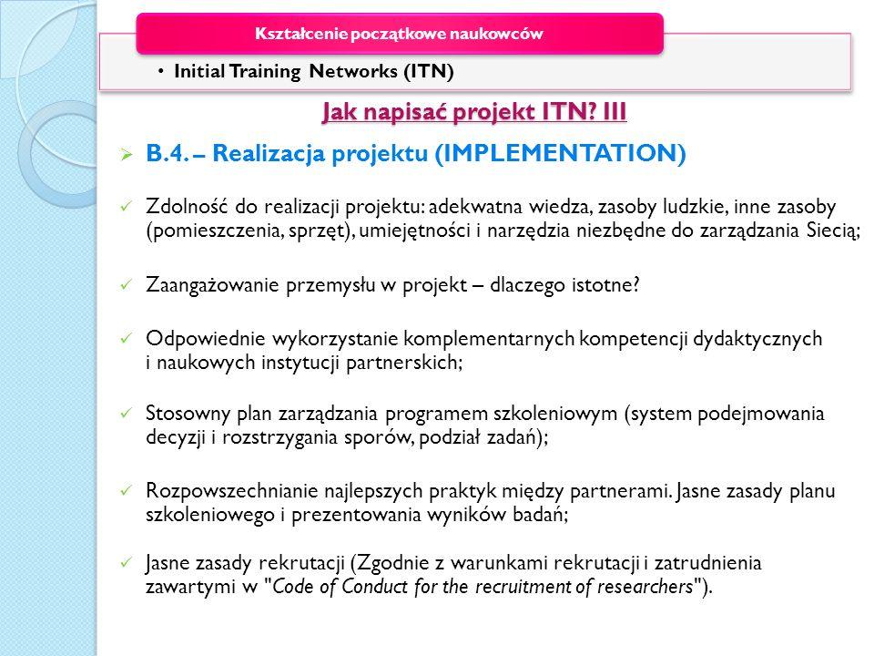 Jak napisać projekt ITN? III Jak napisać projekt ITN? III B.4. – Realizacja projektu (IMPLEMENTATION) Zdolność do realizacji projektu: adekwatna wiedz