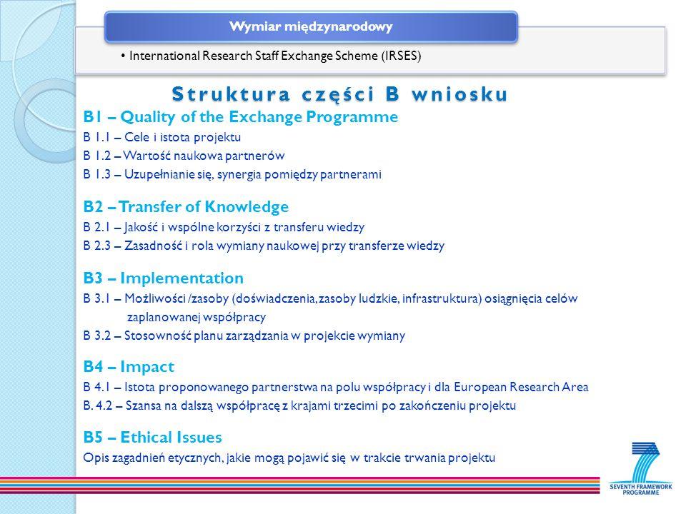 Struktura części B wniosku B1 – Quality of the Exchange Programme B 1.1 – Cele i istota projektu B 1.2 – Wartość naukowa partnerów B 1.3 – Uzupełniani