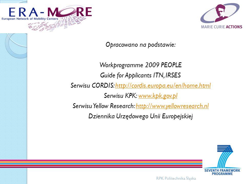 RPK Politechnika Śląska Opracowano na podstawie: Workprogramme 2009 PEOPLE Guide for Applicants ITN, IRSES Serwisu CORDIS: http://cordis.europa.eu/en/