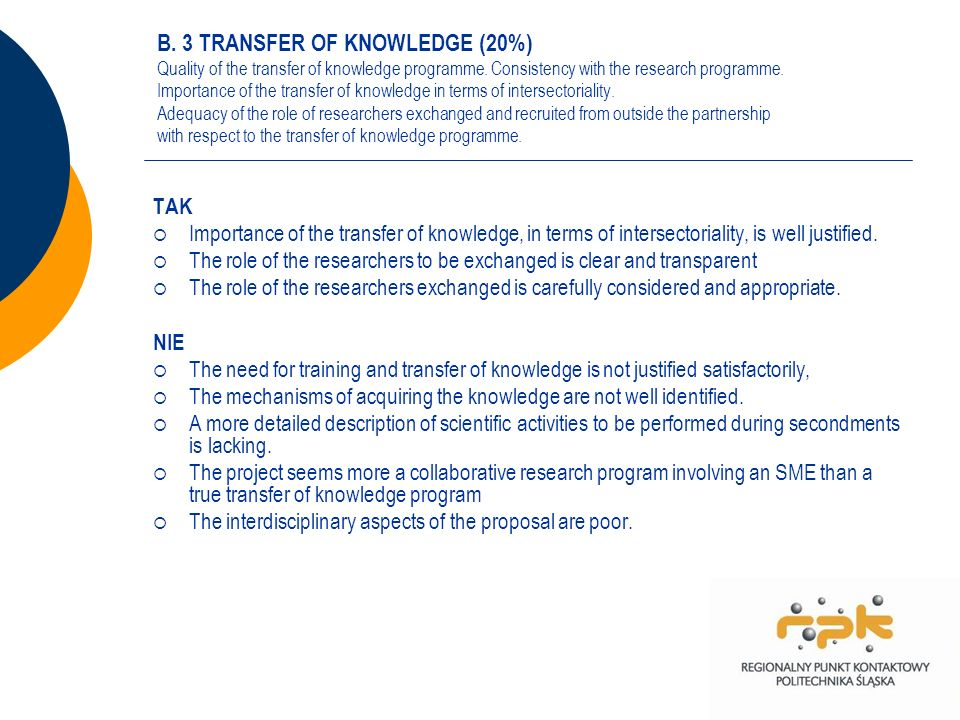 B. 3 TRANSFER OF KNOWLEDGE (20%) Quality of the transfer of knowledge programme. Consistency with the research programme. Importance of the transfer o