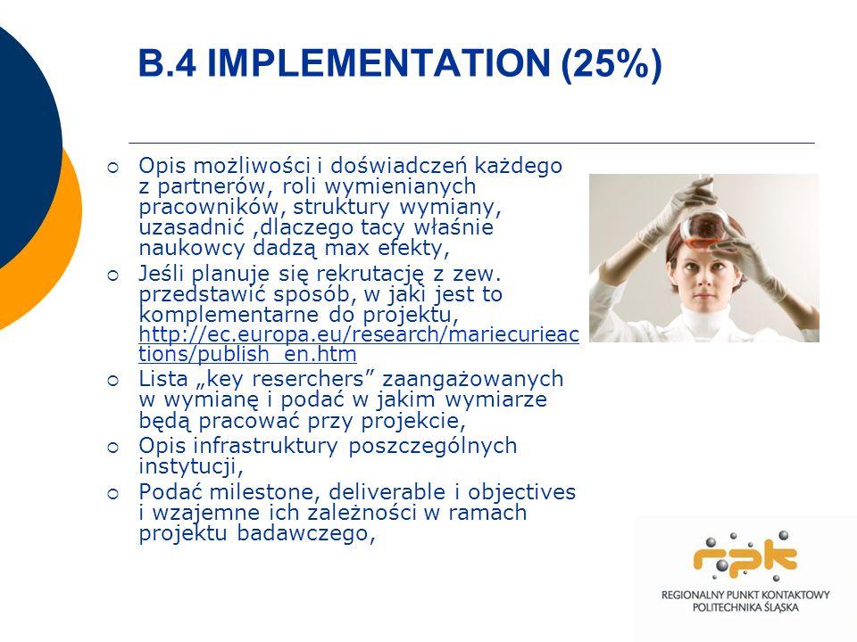 B.4 IMPLEMENTATION (25%) Opis możliwości i doświadczeń każdego z partnerów, roli wymienianych pracowników, struktury wymiany, uzasadnić,dlaczego tacy właśnie naukowcy dadzą max efekty, Jeśli planuje się rekrutację z zew.