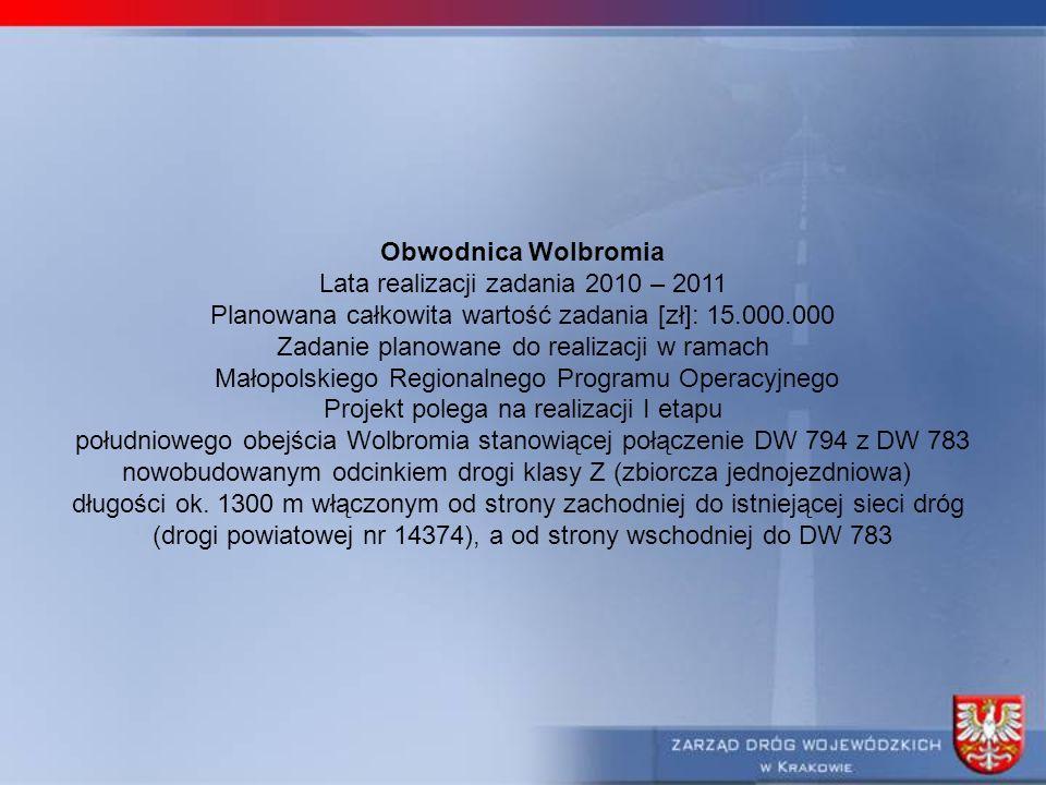 Obwodnica Wolbromia Lata realizacji zadania 2010 – 2011 Planowana całkowita wartość zadania [zł]: 15.000.000 Zadanie planowane do realizacji w ramach Małopolskiego Regionalnego Programu Operacyjnego Projekt polega na realizacji I etapu południowego obejścia Wolbromia stanowiącej połączenie DW 794 z DW 783 nowobudowanym odcinkiem drogi klasy Z (zbiorcza jednojezdniowa) długości ok.
