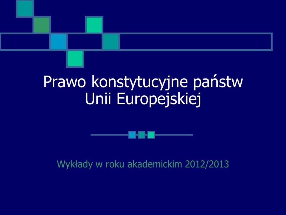 Prawo konstytucyjne państw Unii Europejskiej Wykłady w roku akademickim 2012/2013