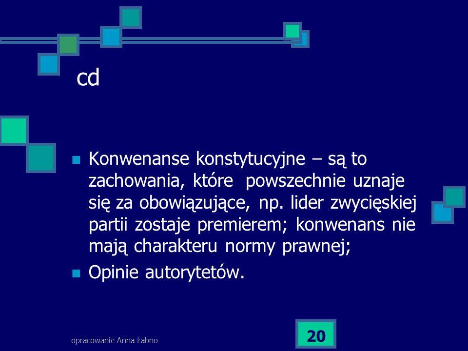 opracowanie Anna Łabno 20 cd Konwenanse konstytucyjne – są to zachowania, które powszechnie uznaje się za obowiązujące, np. lider zwycięskiej partii z