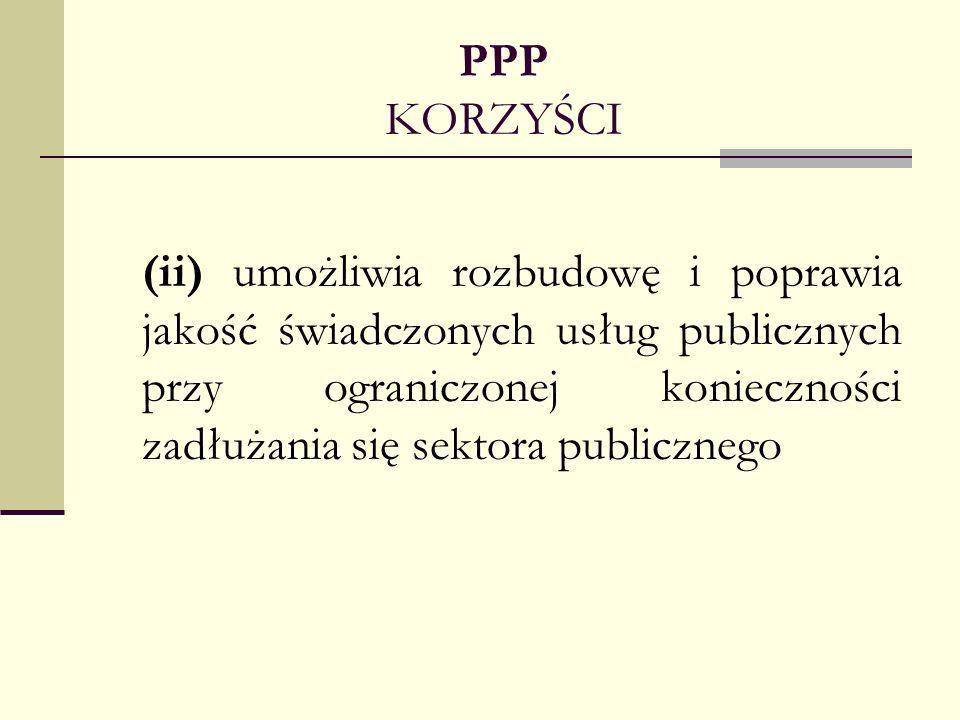 PPP KORZYŚCI (ii) umożliwia rozbudowę i poprawia jakość świadczonych usług publicznych przy ograniczonej konieczności zadłużania się sektora publiczne