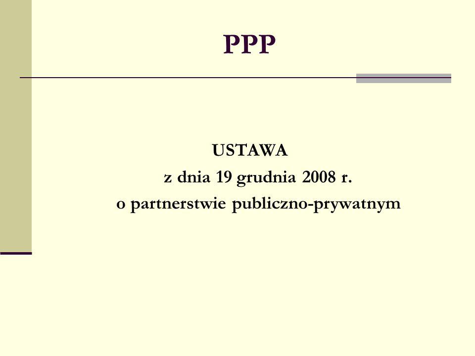 PPP USTAWA z dnia 19 grudnia 2008 r. o partnerstwie publiczno-prywatnym