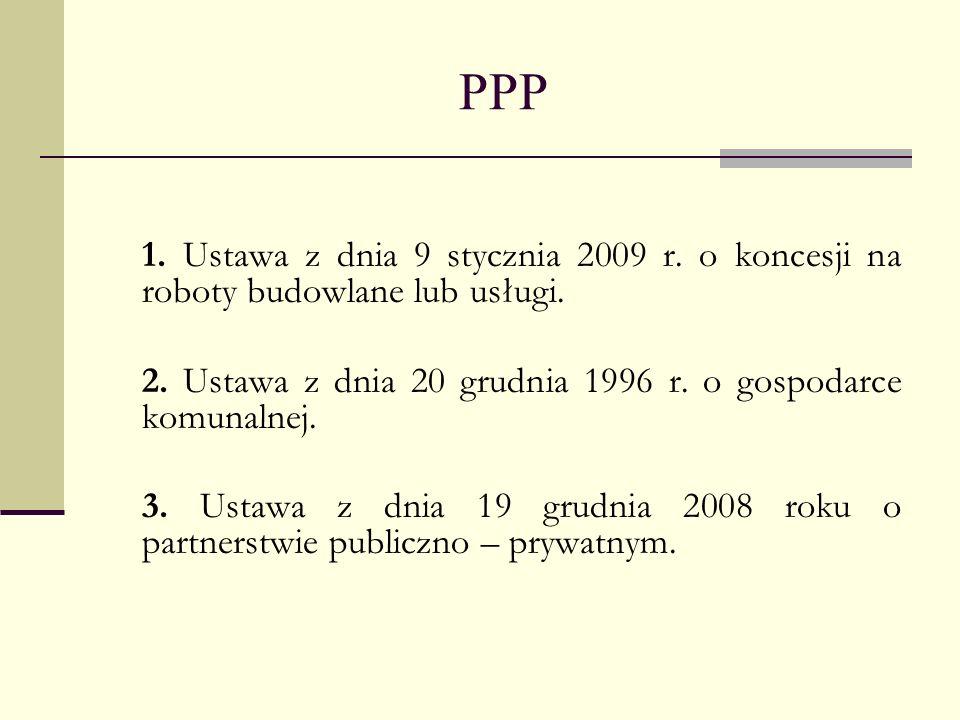 PPP Definicja Komisji Europejskiej Partnerstwem publiczno-prywatnym są wszelkie formy kooperacji pomiędzy władzami publicznymi a światem biznesu, których celem jest zapewnienie środków finansowych, budowy, odbudowy, zarządzania albo utrzymania infrastruktury bądź dostarczanie usług.