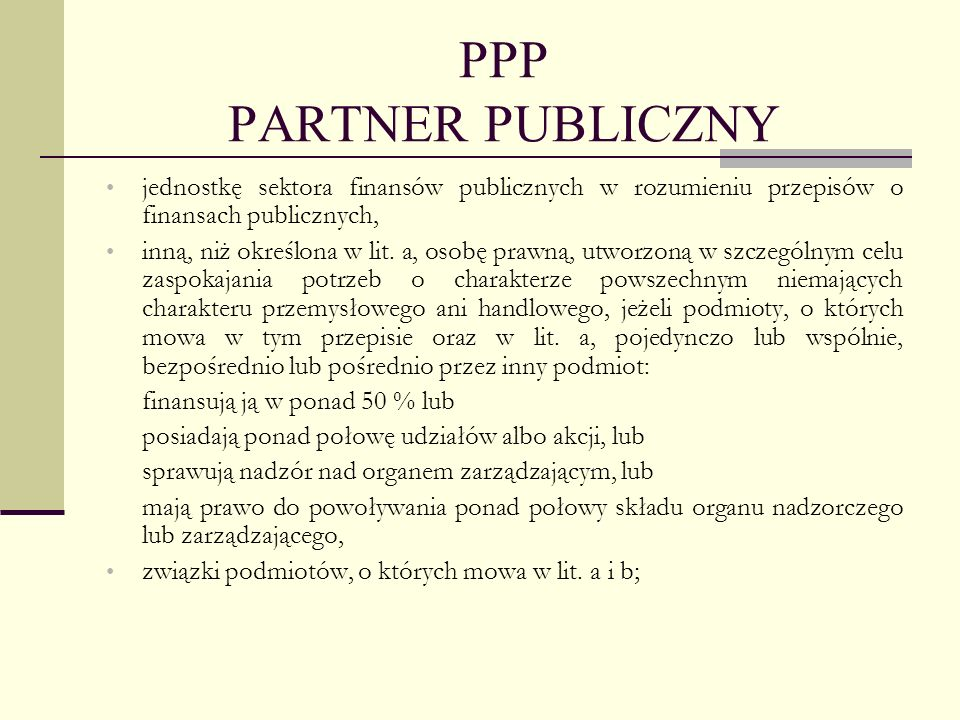 PPP PARTNER PUBLICZNY jednostkę sektora finansów publicznych w rozumieniu przepisów o finansach publicznych, inną, niż określona w lit. a, osobę prawn
