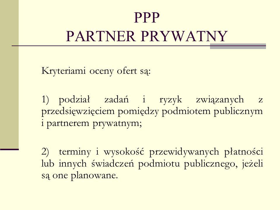 PPP PARTNER PRYWATNY Kryteriami oceny ofert są: 1)podział zadań i ryzyk związanych z przedsięwzięciem pomiędzy podmiotem publicznym i partnerem prywat