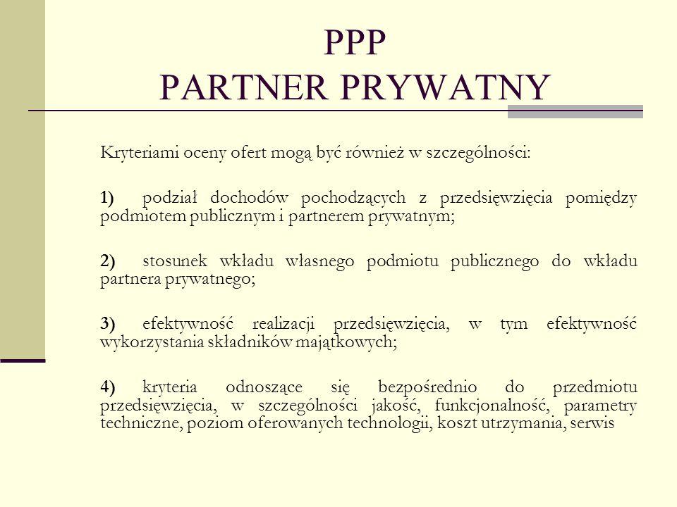 PPP PARTNER PRYWATNY Kryteriami oceny ofert mogą być również w szczególności: 1)podział dochodów pochodzących z przedsięwzięcia pomiędzy podmiotem pub