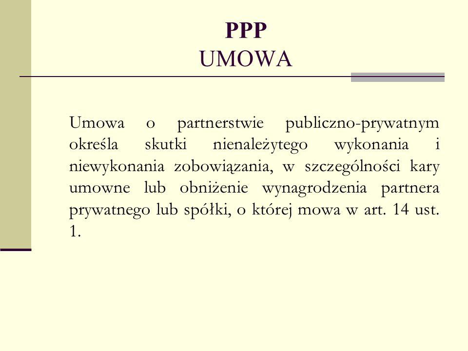 PPP UMOWA Umowa o partnerstwie publiczno-prywatnym określa skutki nienależytego wykonania i niewykonania zobowiązania, w szczególności kary umowne lub
