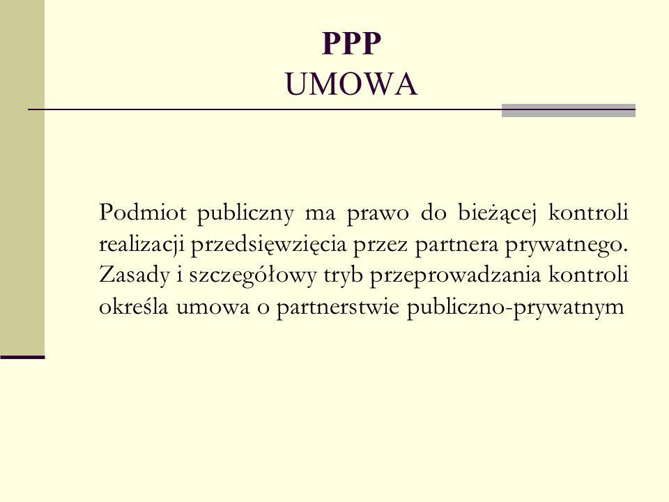 PPP UMOWA Podmiot publiczny ma prawo do bieżącej kontroli realizacji przedsięwzięcia przez partnera prywatnego. Zasady i szczegółowy tryb przeprowadza
