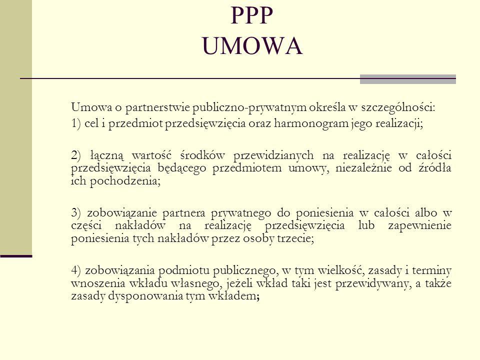 PPP UMOWA Umowa o partnerstwie publiczno-prywatnym określa w szczególności: 1) cel i przedmiot przedsięwzięcia oraz harmonogram jego realizacji; 2) łą