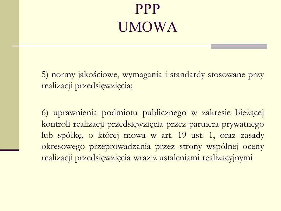 PPP UMOWA 5) normy jakościowe, wymagania i standardy stosowane przy realizacji przedsięwzięcia; 6) uprawnienia podmiotu publicznego w zakresie bieżące