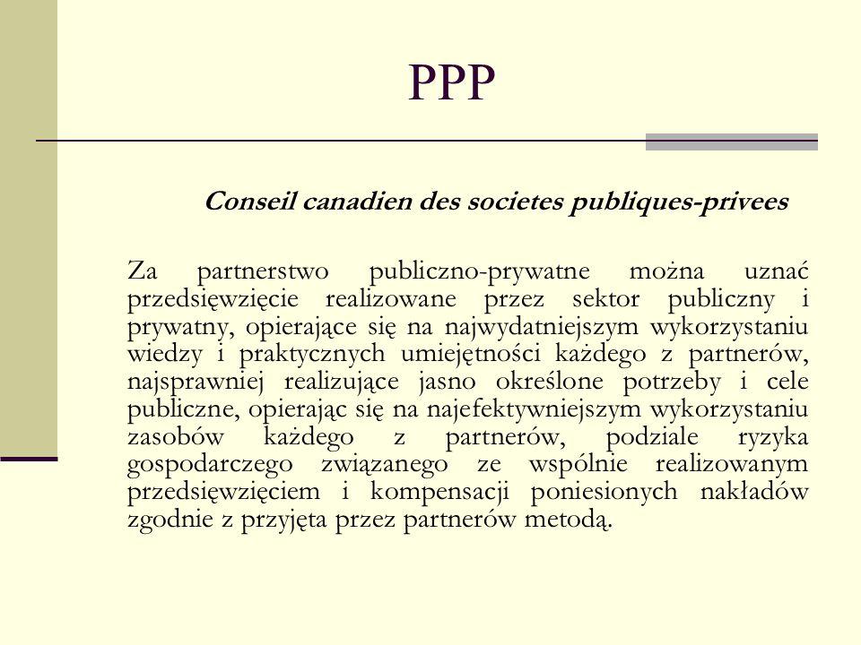 PPP Conseil canadien des societes publiques-privees Za partnerstwo publiczno-prywatne można uznać przedsięwzięcie realizowane przez sektor publiczny i