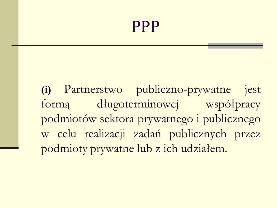 PPP (i) Partnerstwo publiczno-prywatne jest formą długoterminowej współpracy podmiotów sektora prywatnego i publicznego w celu realizacji zadań public
