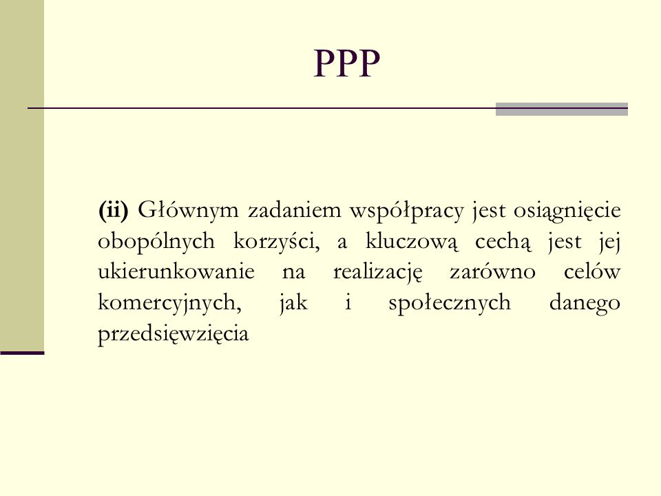 PPP (ii) Głównym zadaniem współpracy jest osiągnięcie obopólnych korzyści, a kluczową cechą jest jej ukierunkowanie na realizację zarówno celów komerc