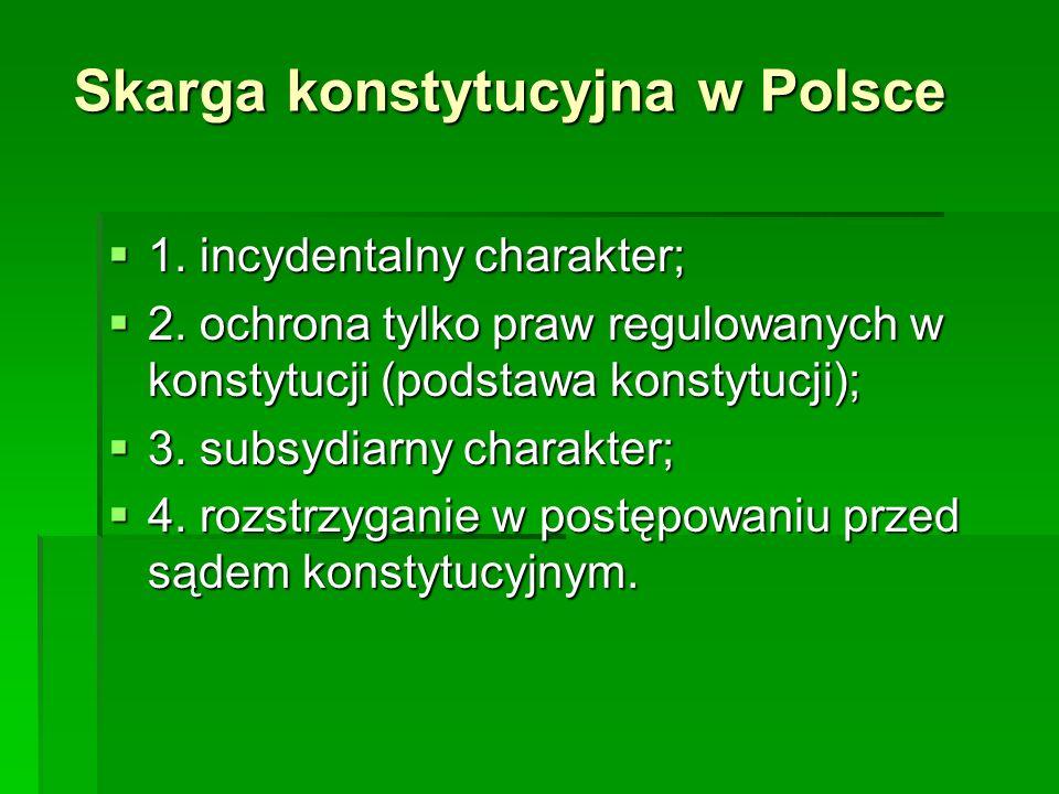 Skarga konstytucyjna w Polsce 1. incydentalny charakter; 1. incydentalny charakter; 2. ochrona tylko praw regulowanych w konstytucji (podstawa konstyt
