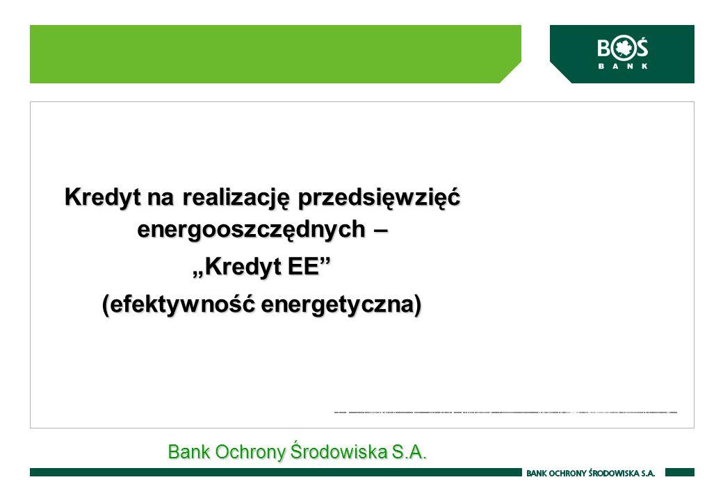 Kredyt na realizację przedsięwzięć energooszczędnych – Kredyt EE (efektywność energetyczna) Bank Ochrony Środowiska S.A.