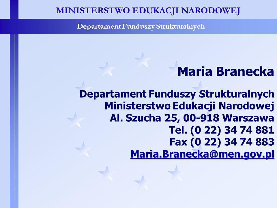 MINISTERSTWO EDUKACJI NARODOWEJ Departament Funduszy Strukturalnych Maria Branecka Departament Funduszy Strukturalnych Ministerstwo Edukacji Narodowej Al.