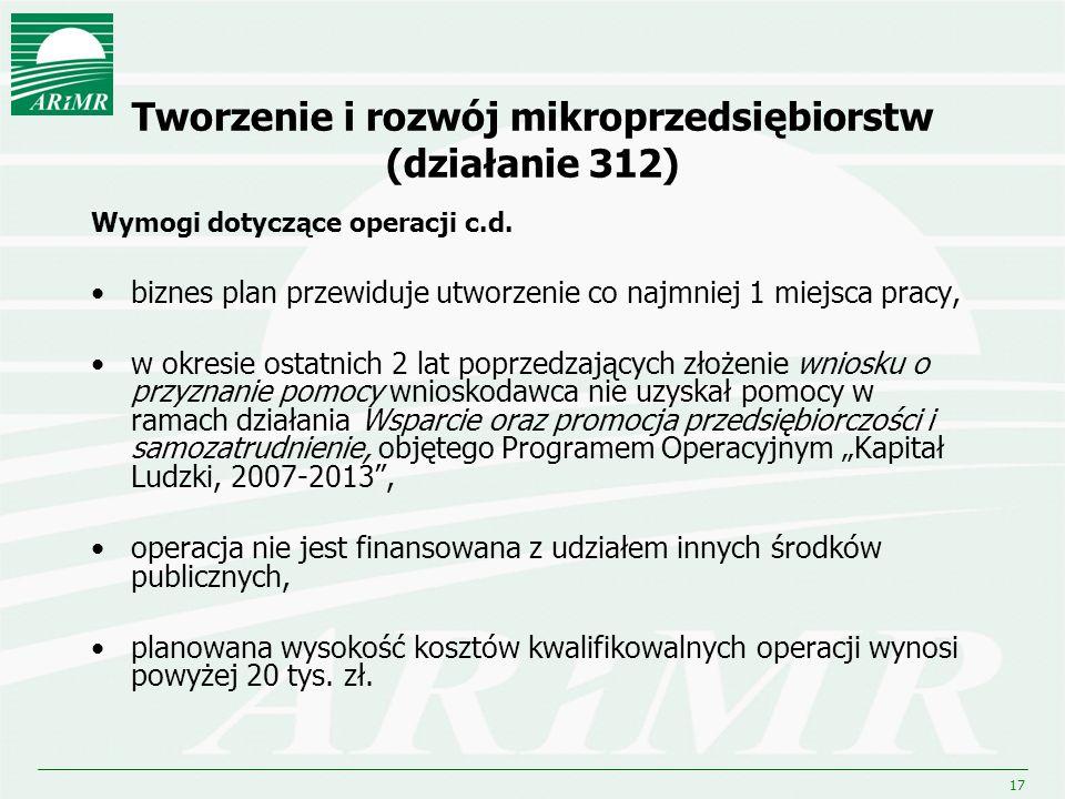 17 Tworzenie i rozwój mikroprzedsiębiorstw (działanie 312) Wymogi dotyczące operacji c.d. biznes plan przewiduje utworzenie co najmniej 1 miejsca prac