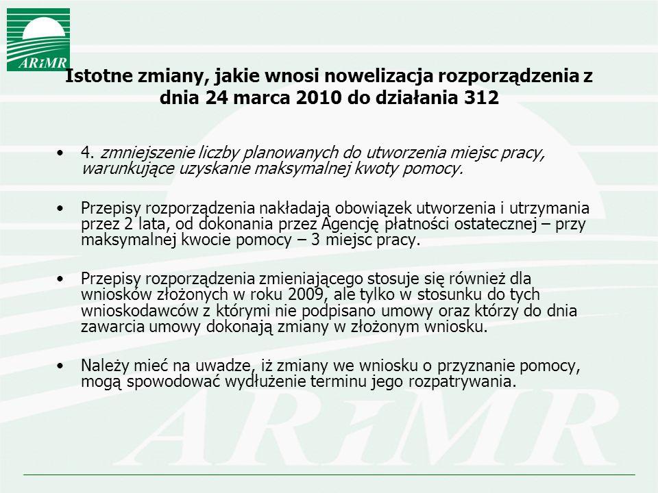Istotne zmiany, jakie wnosi nowelizacja rozporządzenia z dnia 24 marca 2010 do działania 312 4. zmniejszenie liczby planowanych do utworzenia miejsc p