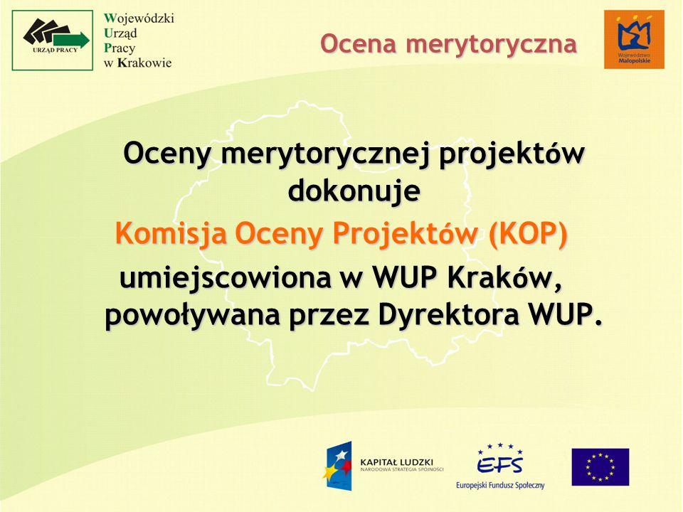 Oceny merytorycznej projekt ó w dokonuje Komisja Oceny Projekt ó w (KOP) umiejscowiona w WUP Krak ó w, powoływana przez Dyrektora WUP.