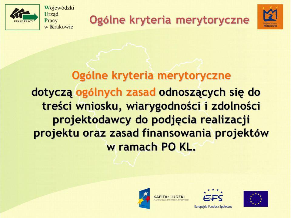 Og ó lne kryteria merytoryczne dotyczą og ó lnych zasad odnoszących się do treści wniosku, wiarygodności i zdolności projektodawcy do podjęcia realizacji projektu oraz zasad finansowania projekt ó w w ramach PO KL.