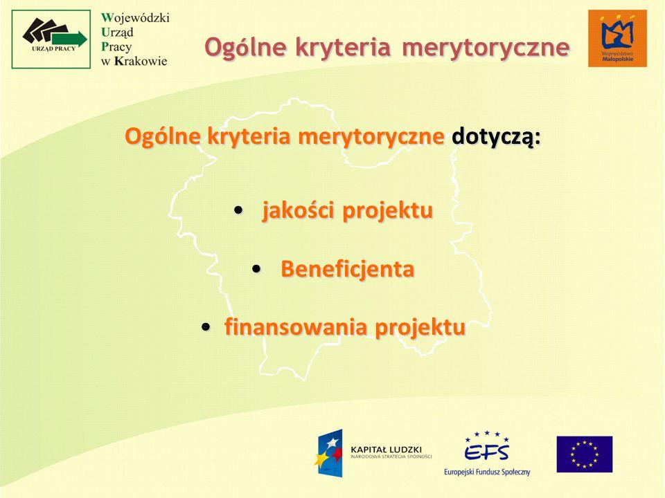Og ó lne kryteria merytoryczne Ogólne kryteria merytoryczne dotyczą: jakości projektu jakości projektu Beneficjenta Beneficjenta finansowania projektufinansowania projektu