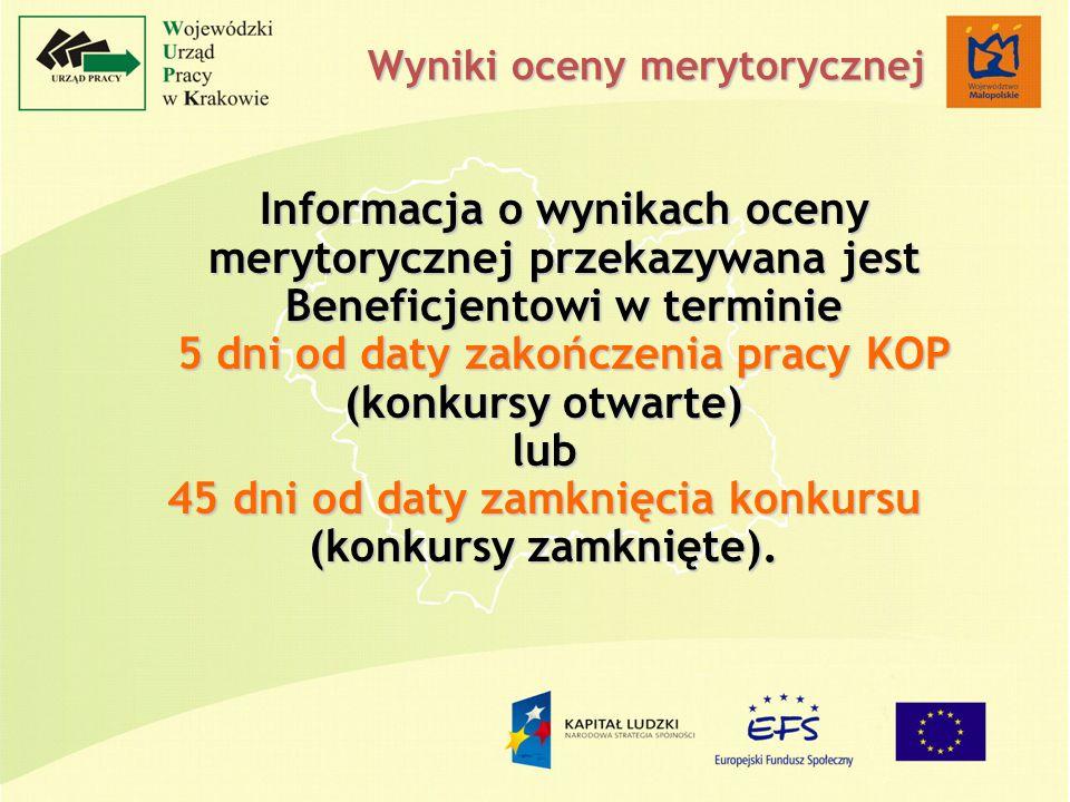 Informacja o wynikach oceny merytorycznej przekazywana jest Beneficjentowi w terminie 5 dni od daty zakończenia pracy KOP (konkursy otwarte) lub 45 dni od daty zamknięcia konkursu (konkursy zamknięte).