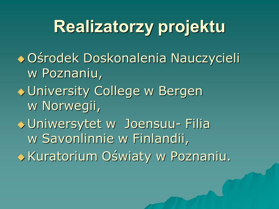 Realizatorzy projektu Ośrodek Doskonalenia Nauczycieli w Poznaniu, Ośrodek Doskonalenia Nauczycieli w Poznaniu, University College w Bergen w Norwegii