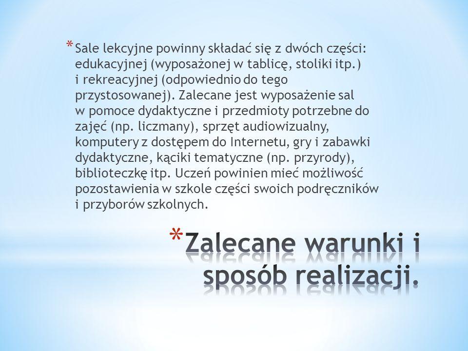 * Sale lekcyjne powinny składać się z dwóch części: edukacyjnej (wyposażonej w tablicę, stoliki itp.) i rekreacyjnej (odpowiednio do tego przystosowan