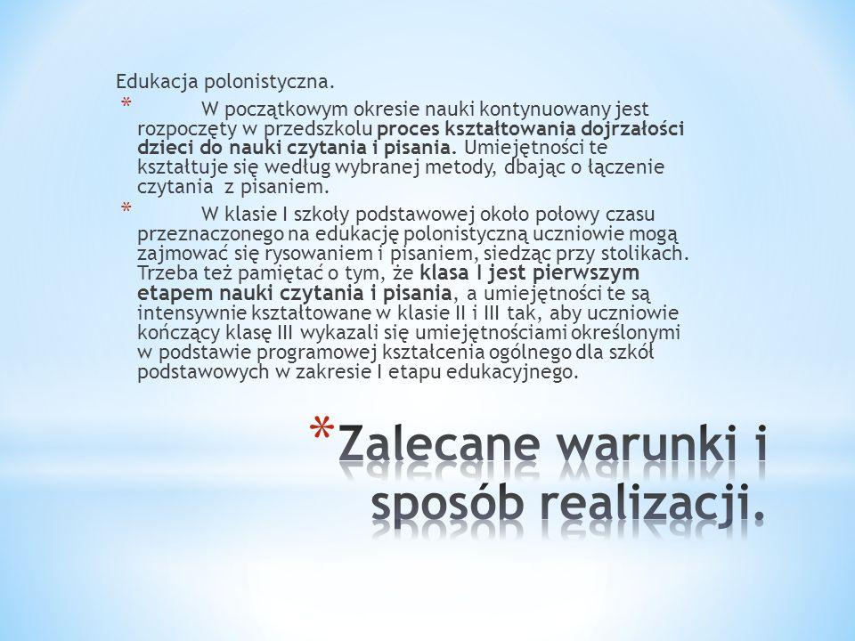 Edukacja polonistyczna. * W początkowym okresie nauki kontynuowany jest rozpoczęty w przedszkolu proces kształtowania dojrzałości dzieci do nauki czyt
