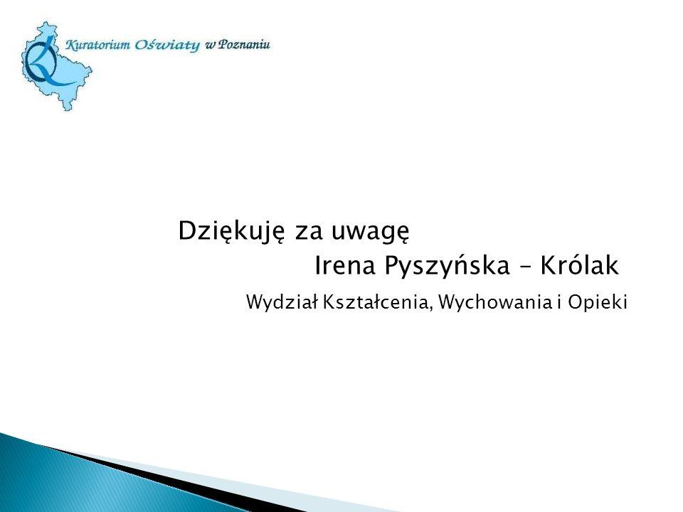 Dziękuję za uwagę Irena Pyszyńska – Królak Wydział Kształcenia, Wychowania i Opieki