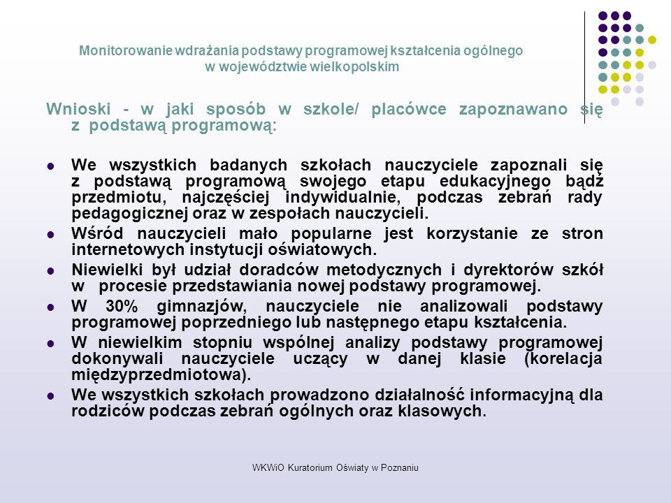 WKWiO Kuratorium Oświaty w Poznaniu Monitorowanie wdrażania podstawy programowej kształcenia ogólnego w województwie wielkopolskim Wnioski - w jaki sp