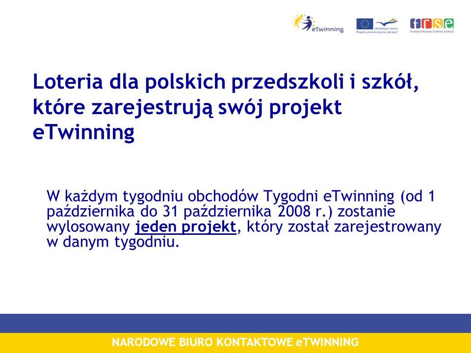 NARODOWE BIURO KONTAKTOWE eTWINNING Loteria dla polskich przedszkoli i szkół, które zarejestrują swój projekt eTwinning W każdym tygodniu obchodów Tygodni eTwinning (od 1 października do 31 października 2008 r.) zostanie wylosowany jeden projekt, który został zarejestrowany w danym tygodniu.
