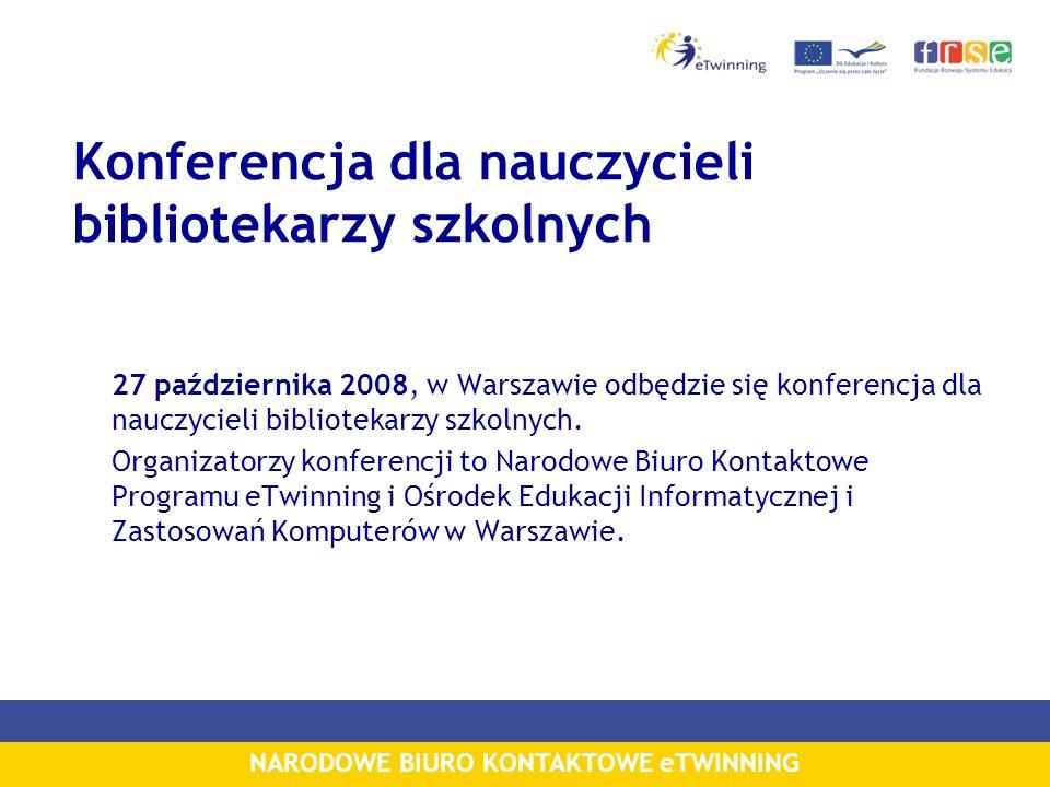 NARODOWE BIURO KONTAKTOWE eTWINNING Konferencja dla nauczycieli bibliotekarzy szkolnych 27 października 2008, w Warszawie odbędzie się konferencja dla nauczycieli bibliotekarzy szkolnych.