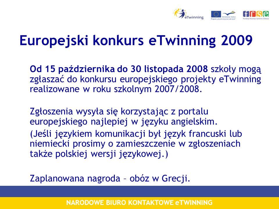 Europejski konkurs eTwinning 2009 Od 15 października do 30 listopada 2008 szkoły mogą zgłaszać do konkursu europejskiego projekty eTwinning realizowane w roku szkolnym 2007/2008.
