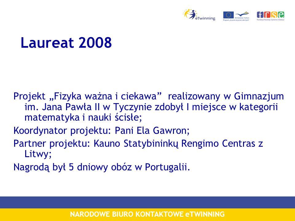 NARODOWE BIURO KONTAKTOWE eTWINNING Laureat 2008 Projekt Fizyka ważna i ciekawa realizowany w Gimnazjum im.