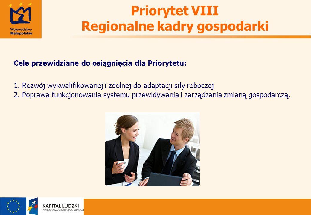 Priorytet VIII Regionalne kadry gospodarki Cele przewidziane do osiągnięcia dla Priorytetu: 1.