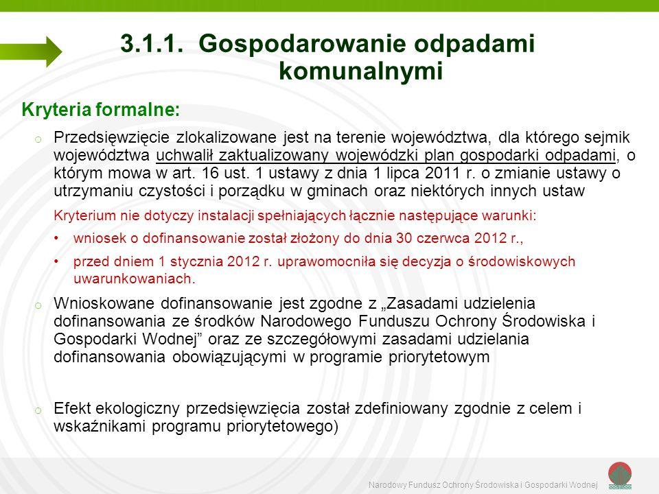 Narodowy Fundusz Ochrony Środowiska i Gospodarki Wodnej 3.1.1. Gospodarowanie odpadami komunalnymi Kryteria formalne: o Przedsięwzięcie zlokalizowane
